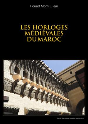 LES HORLOGES MEDIEVALES DU MAROC de Fouad Morri El Jaï